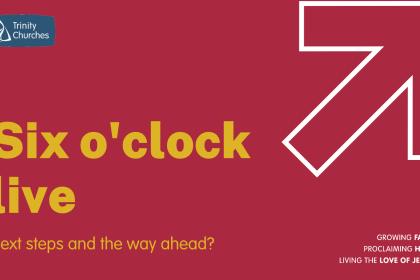 Six o'clock live - next steps?